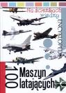 Na ścieżkach wiedzy. 100 maszyn latających