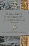 Ślad komety w Prognostyku Jana Bohomolca Wybór tekstów
