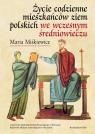Życie codzienne mieszkańców ziem polskich we wczesnym średniowieczu  Miśkiewicz Maria