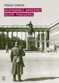Okupowanej Warszawy dzień powszedni Szarota Tomasz