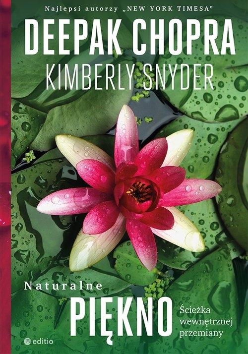Naturalne piękno Ścieżka wewnętrznej przemiany Deepak Chopra, M.D., Kimberly Snyder, C.N.