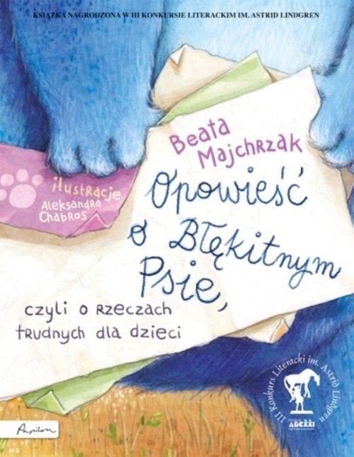 Opowieść o Błękitnym Psie, czyli o rzeczach trudnych dla dzieci Majchrzak Beata