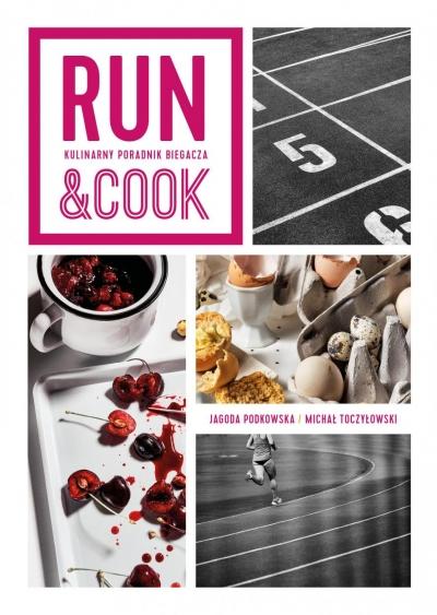 Run&Cook. Kulinarny poradnik biegacza Jagoda Podkowska, Michał Toczyłowski