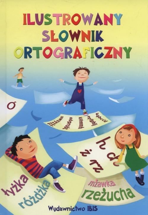 Ilustrowany słownik ortograficzny (Uszkodzona okładka) Nożyńska-Demianiuk Agnieszka