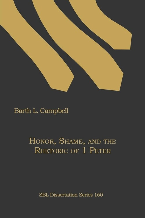 Honor, Shame, and the Rhetoric of 1 Peter Campbell Barth L.