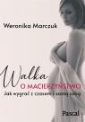 Walka o macierzyństwo Marczuk Weronika