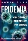 Epidemia. Od dżumy przez HIV po ebolę Shah Sonia