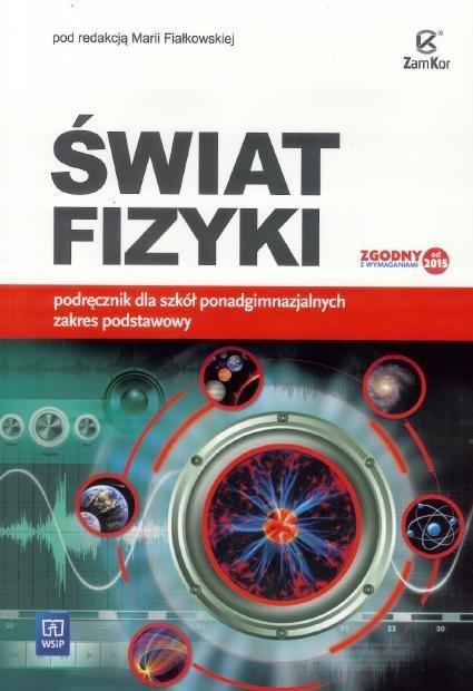 Świat Fizyki podręcznik Zakres Podstawowy w.2015 pod red. Marii Fiałkowskiej