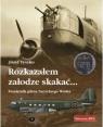 Rozkazałem załodze skakać Pamiętnik pilota Naczelnego Wodza Tyszko Józef