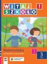 Witaj szkoło 1 Matematyka podręcznik z ćwiczeniami część 3 szkoła Zagrodzka Dorota