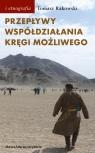 Przepływy, współdziałania, kręgi możliwego Antropologia powodzenia Rakowski Tomasz