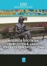 Miejsce spotkań Biblioteka jako przestrzeń społeczna Buck Andrzej, Simonjez Monika, Kotlarek Dawid