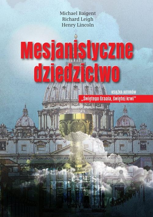 Mesjanistyczne dziedzictwo Baigent Michael, Leigh Richard, Lincoln Henry