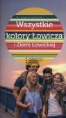 Wszystkie kolory Łowicza i Ziemi Łowickiej Kryściak Zdzisław, Borówka-Sitnik Dominika, Willman Anna