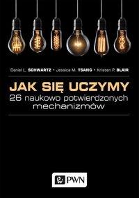 Jak się uczymy. 26 naukowo potwierdzonych mechanizmów - Schwartz Daniel L., Tsang Jessica M., Blair Kristen P. - książka