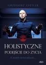 Holistyczne podejście do życia Grzegorz Cieślik