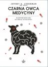 Czarna owca medycyny. Nieopowiedziana historia psychiatrii Lieberman Jeffrey A.