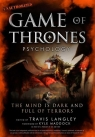 Game of Thrones Psychology The Mind is Dark and Full of Terrors Langley Travis