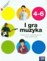 I gra muzyka 4-6 Podręcznik z dodatkiem Zagrajmy i Zaśpiewajmy