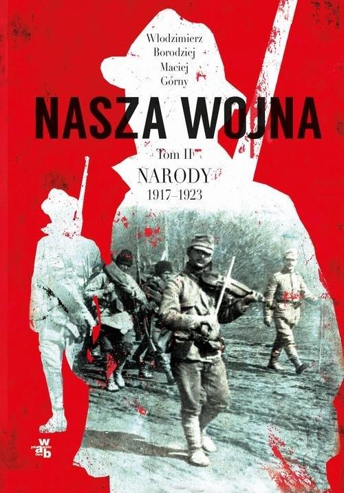 Nasza wojna Tom 2 Narody 1917-1923 Górny Maciej, Borodziej Włodzimierz