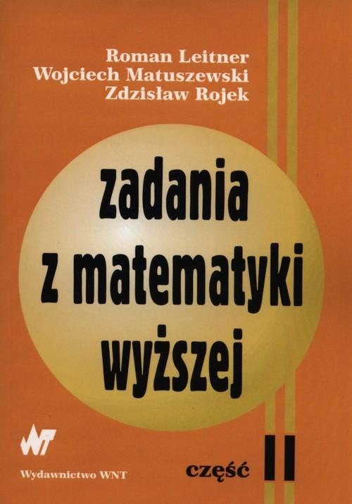 Zadania z matematyki wyższej część 2 Leitner Roman, Matuszewski Wojciech, Rojek Zdzisław