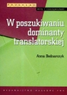 W poszukiwaniu dominanty translatorskiej Bednarczyk Anna