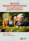 Relacje międzypokoleniowe we współczesnych rodzinach polskich