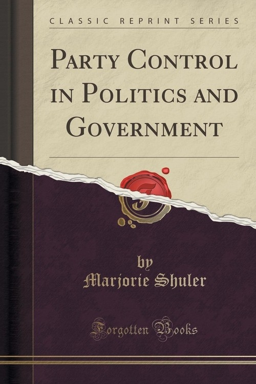 Party Control in Politics and Government (Classic Reprint) Shuler Marjorie