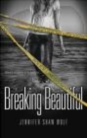 Breaking Beautiful Jennifer Shaw Wolf