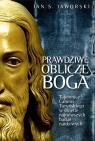 Prawdziwa oblicze Boga Tajemnice Całunu Turyńskiego w świetle Jaworski Jan S.
