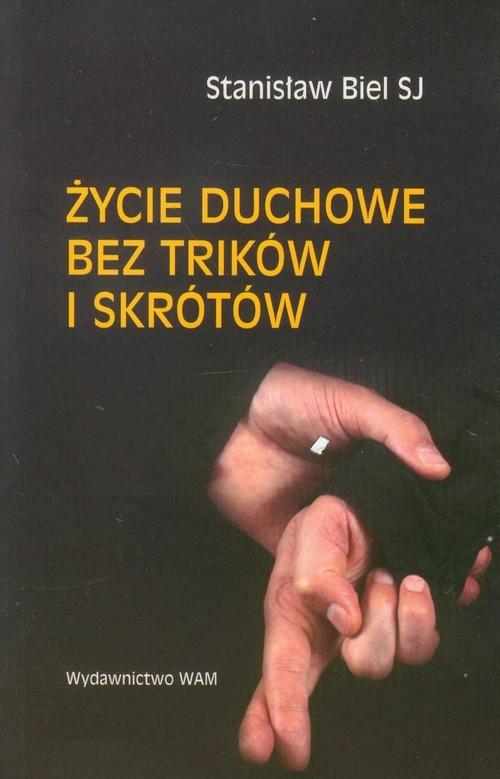 Życie duchowe bez trikow i skrótów Biel Stanisław