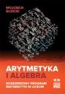 Arytmetyka i algebra Rozszerzony program matematyki w liceum Guzicki Wojciech