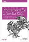 Programowanie w języku Rust Wydajność i bezpieczeństwo Jim Blandy, Jason Orendorf