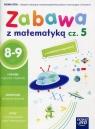 Zabawa z matematyką. Część 5. Zeszyt ćwiczeń - Szkoła podstawowa klasy 1-3