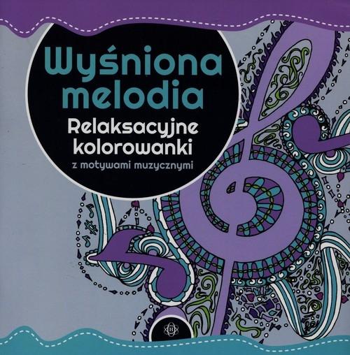 Wyśniona melodia Relaksacyjne kolorowanki z motywami muzycznymi