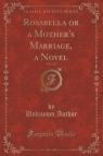 Rosabella or a Mother's Marriage, a Novel, Vol. 1 of 5 (Classic Reprint)