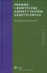 Prawne i bioetyczne aspekty testów genetycznych Kapelańska-Pręgowska Julia
