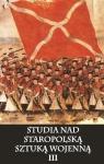 Studia nad staropolską sztuką wojenną Tom 3