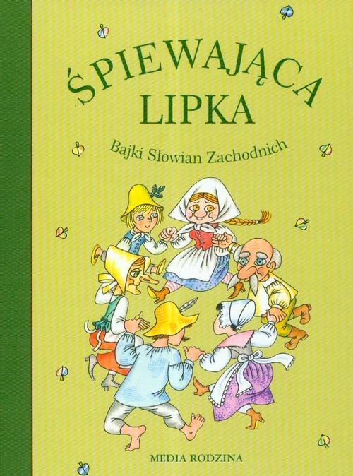 Śpiewająca lipka Bajki Słowian Zachodnich Opracowanie zbiorowe
