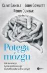 Potęga mózguJak ewolucja życia społecznego kształtowała ludzki Dunbar Robin, Gowlett John, Gamble Clive