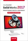 SolidWorks 2017. Projektowanie maszyn i konstrukcji.