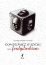 Gombrowicz w szkole, czyli ferdydurkizm Bortnowski Stanisław