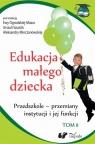 Edukacja małego dziecka Tom 8 Przedszkole ? przemiany instytucji i jej Szuścik Urszula, Ogrodzka-Mazur Ewa, Minczanowska Aleksandra