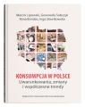 Konsumpcja w Polsce Uwarunkowania, zmiany i współczesne trendy Lipowski Marcin, Sobczyk Genowefa, Bondos Ilona, Słowikowska Inga