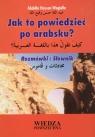 Jak to powiedzieć po arabsku Rozmówki i słownik Wagialla Hassan Abdalla