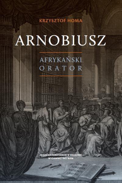 Arnobiusz. Afrykański orator Krzysztof Homa