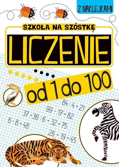 Szkoła na szóstkę Liczenie od 1 do 100 Praca zbiorowa