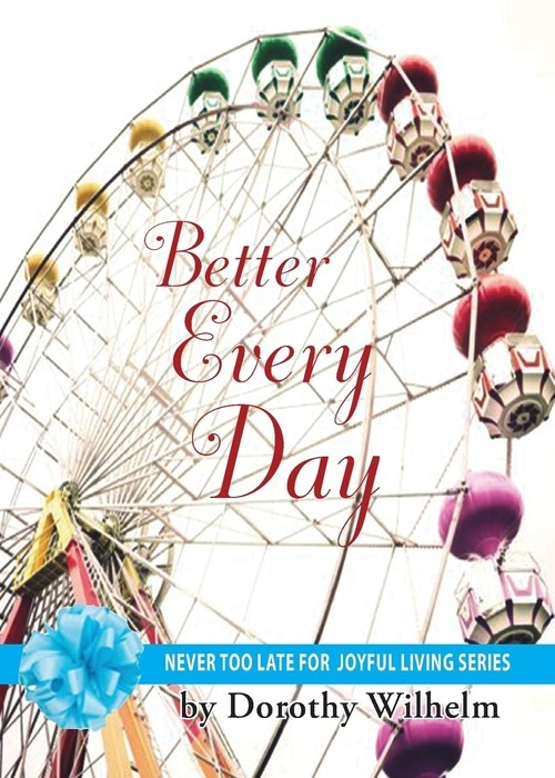 Better Every Day Wilhelm Dorothy