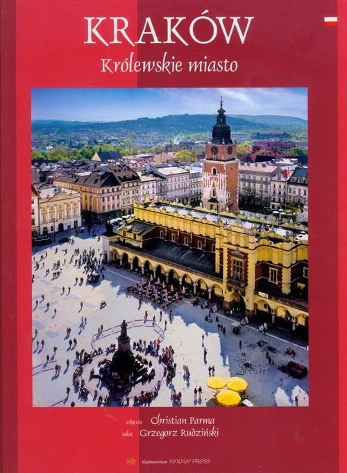 Kraków Królewskie miasto Rudziński Grzegorz