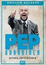 Pep Guardiola. Sztuka zwyciężania Guillem Balague